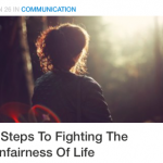 3 Steps To Fighting The Unfairness Of Life