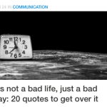 It's not a bad life, just a bad day: 20 quotes to get over it